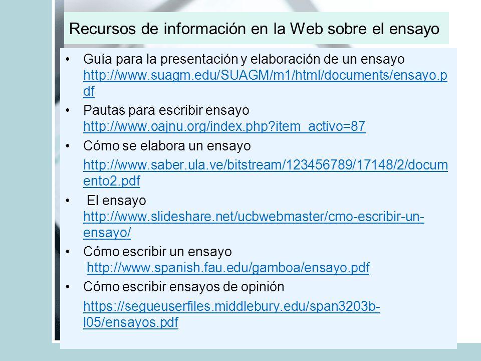Recursos de información en la Web sobre el ensayo Guía para la presentación y elaboración de un ensayo http://www.suagm.edu/SUAGM/m1/html/documents/en