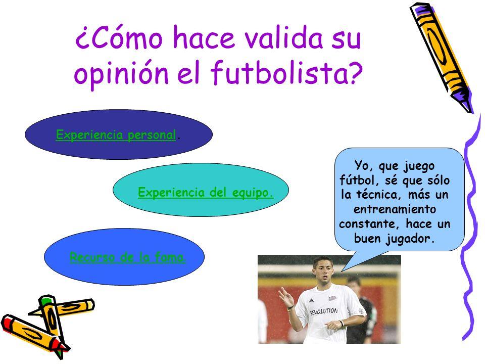 ¿Cómo hace valida su opinión el futbolista? Yo, que juego fútbol, sé que sólo la técnica, más un entrenamiento constante, hace un buen jugador. Experi