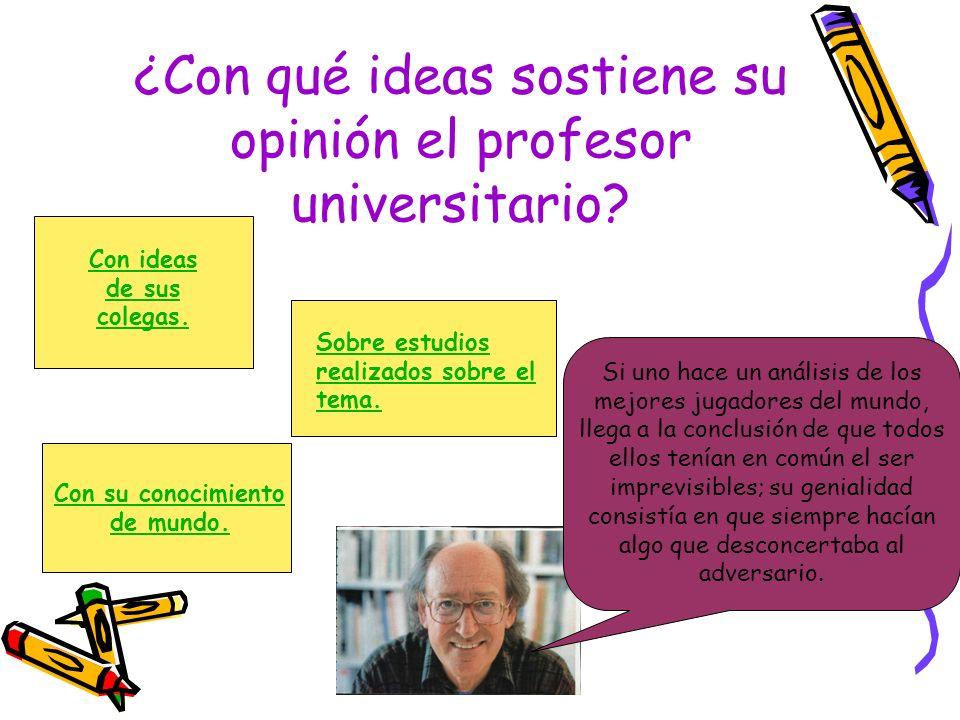 ¿Con qué ideas sostiene su opinión el profesor universitario? Si uno hace un análisis de los mejores jugadores del mundo, llega a la conclusión de que