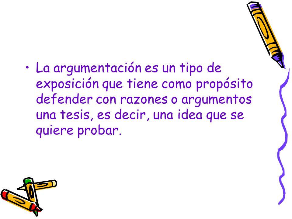 La argumentación es un tipo de exposición que tiene como propósito defender con razones o argumentos una tesis, es decir, una idea que se quiere proba