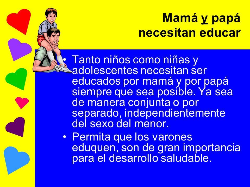 Tanto niños como niñas y adolescentes necesitan ser educados por mamá y por papá siempre que sea posible. Ya sea de manera conjunta o por separado, in