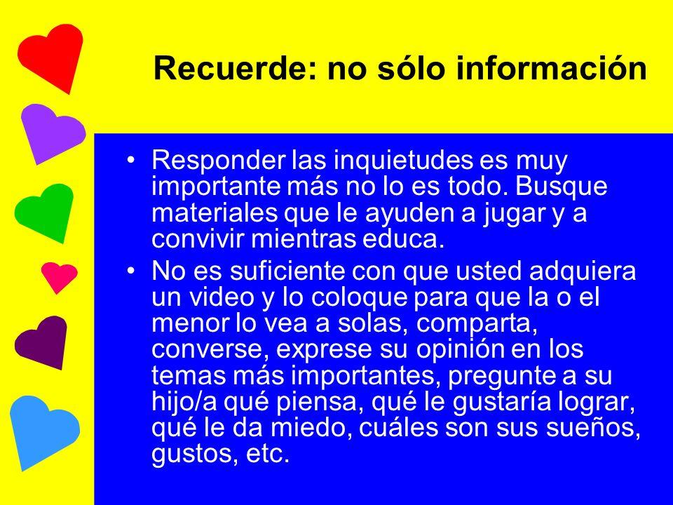 Recuerde: no sólo información Responder las inquietudes es muy importante más no lo es todo. Busque materiales que le ayuden a jugar y a convivir mien