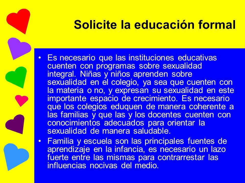 Solicite la educación formal Es necesario que las instituciones educativas cuenten con programas sobre sexualidad integral. Niñas y niños aprenden sob