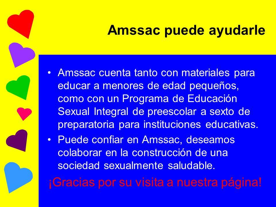 Amssac puede ayudarle Amssac cuenta tanto con materiales para educar a menores de edad pequeños, como con un Programa de Educación Sexual Integral de