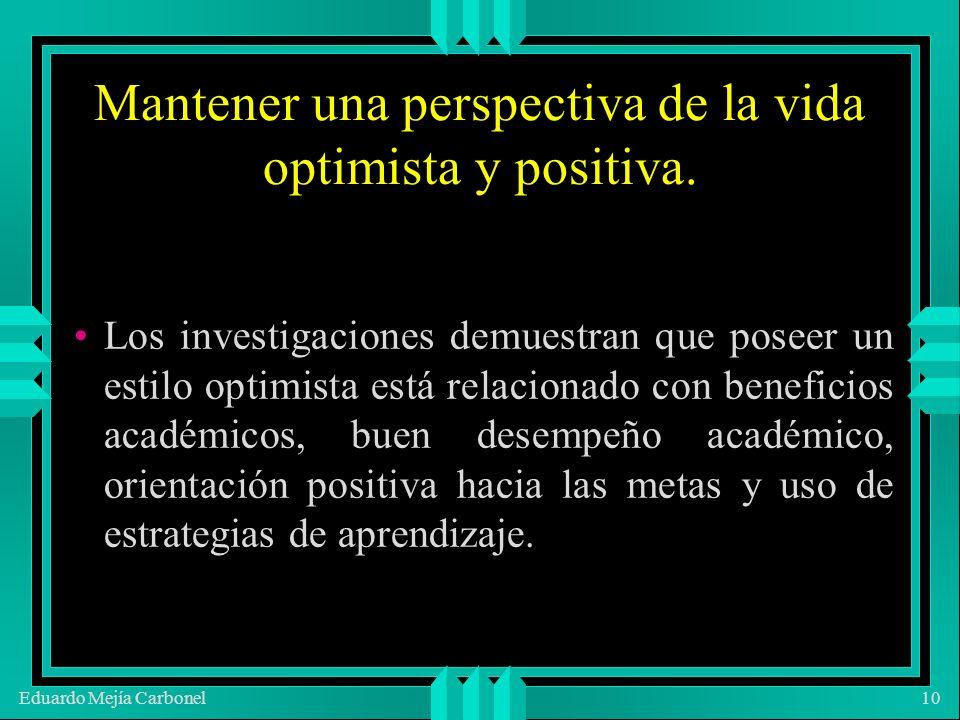 Eduardo Mejía Carbonel10 Mantener una perspectiva de la vida optimista y positiva.