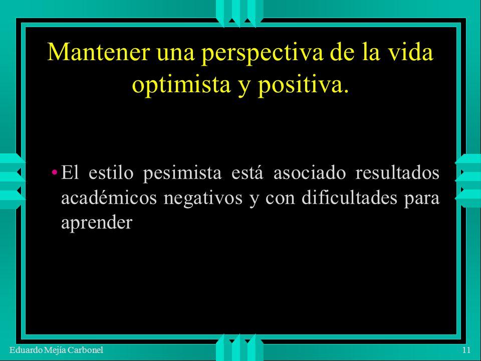 Eduardo Mejía Carbonel11 Mantener una perspectiva de la vida optimista y positiva.