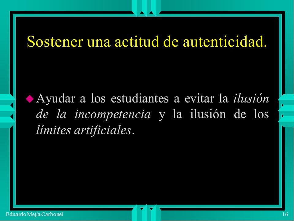 Eduardo Mejía Carbonel16 Sostener una actitud de autenticidad.