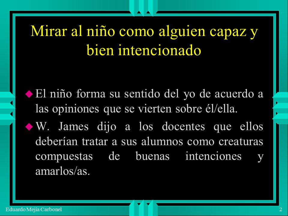 Eduardo Mejía Carbonel13 Alabar el esfuerzo y la persistencia.