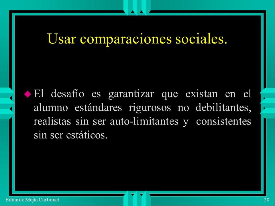 Eduardo Mejía Carbonel20 u El desafío es garantizar que existan en el alumno estándares rigurosos no debilitantes, realistas sin ser auto-limitantes y consistentes sin ser estáticos.