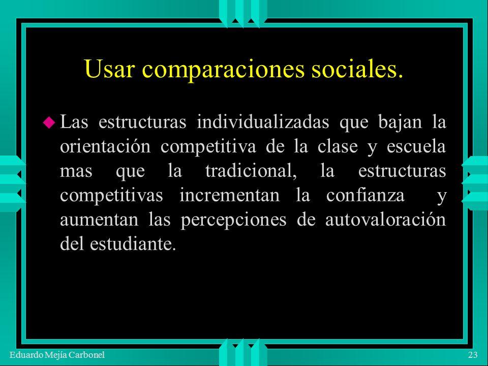 Eduardo Mejía Carbonel23 u Las estructuras individualizadas que bajan la orientación competitiva de la clase y escuela mas que la tradicional, la estructuras competitivas incrementan la confianza y aumentan las percepciones de autovaloración del estudiante.