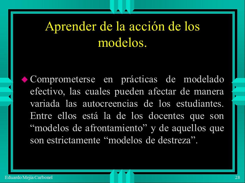 Eduardo Mejía Carbonel28 Aprender de la acción de los modelos.