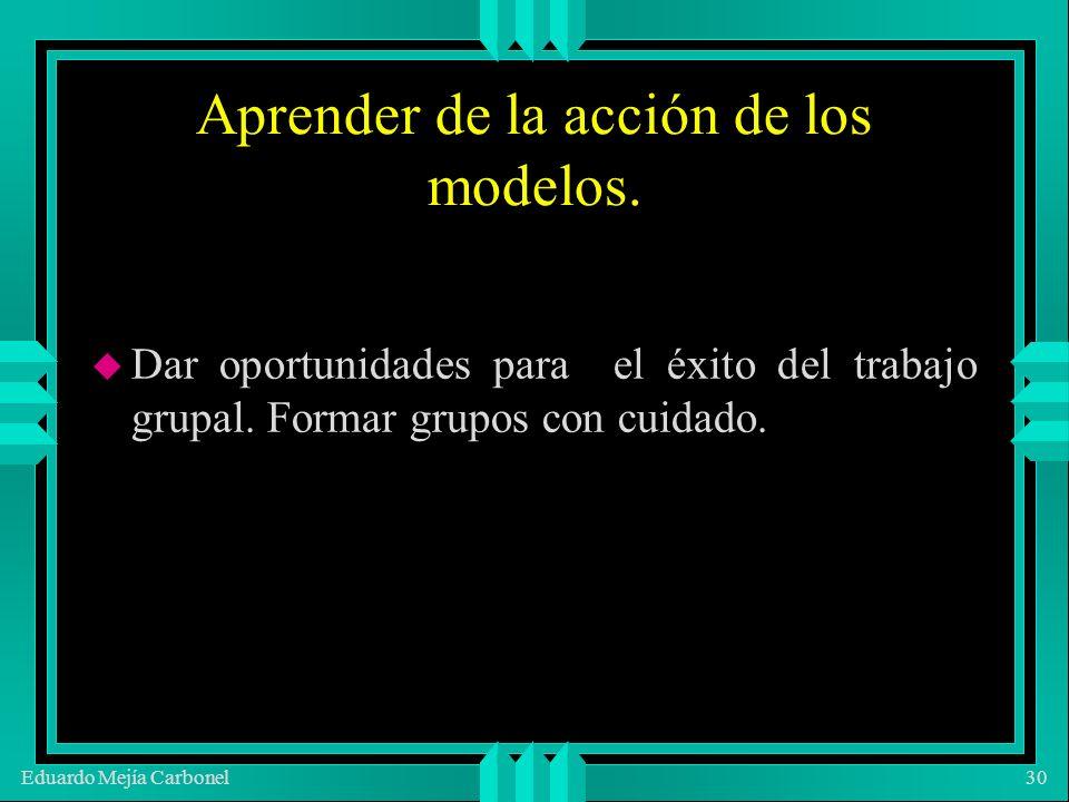 Eduardo Mejía Carbonel30 Aprender de la acción de los modelos.
