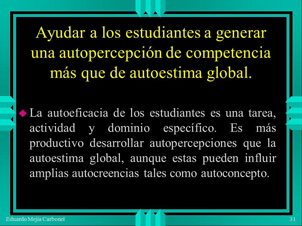 Eduardo Mejía Carbonel31 Ayudar a los estudiantes a generar una autopercepción de competencia más que de autoestima global.