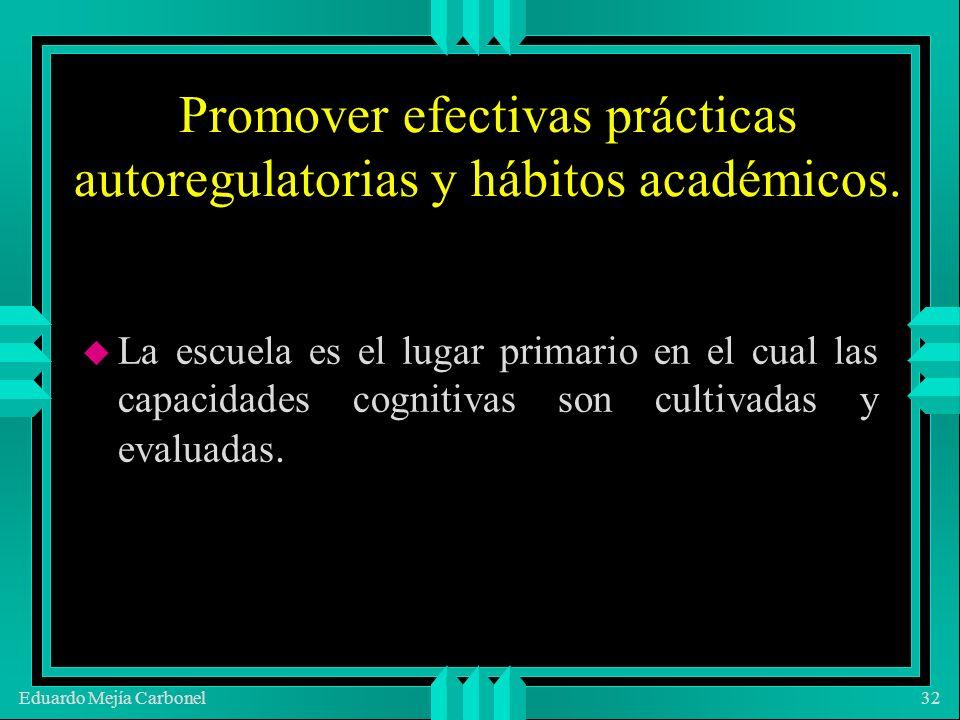 Eduardo Mejía Carbonel32 Promover efectivas prácticas autoregulatorias y hábitos académicos.