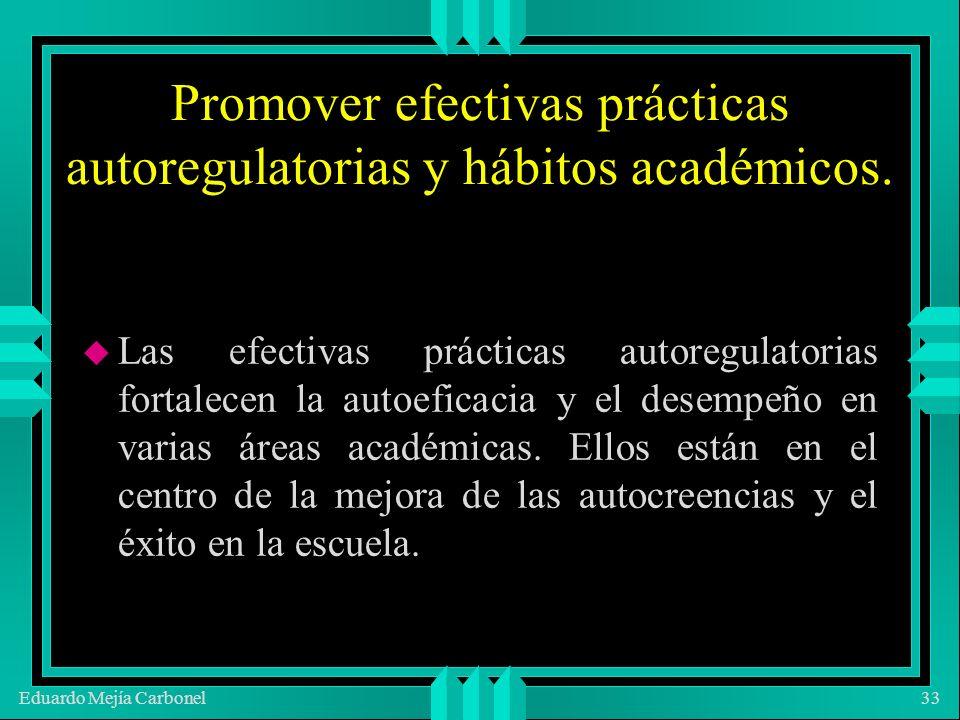 Eduardo Mejía Carbonel33 Promover efectivas prácticas autoregulatorias y hábitos académicos.