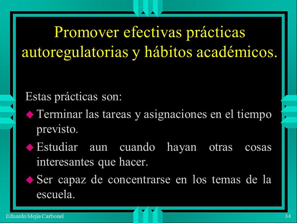 Eduardo Mejía Carbonel34 Promover efectivas prácticas autoregulatorias y hábitos académicos.