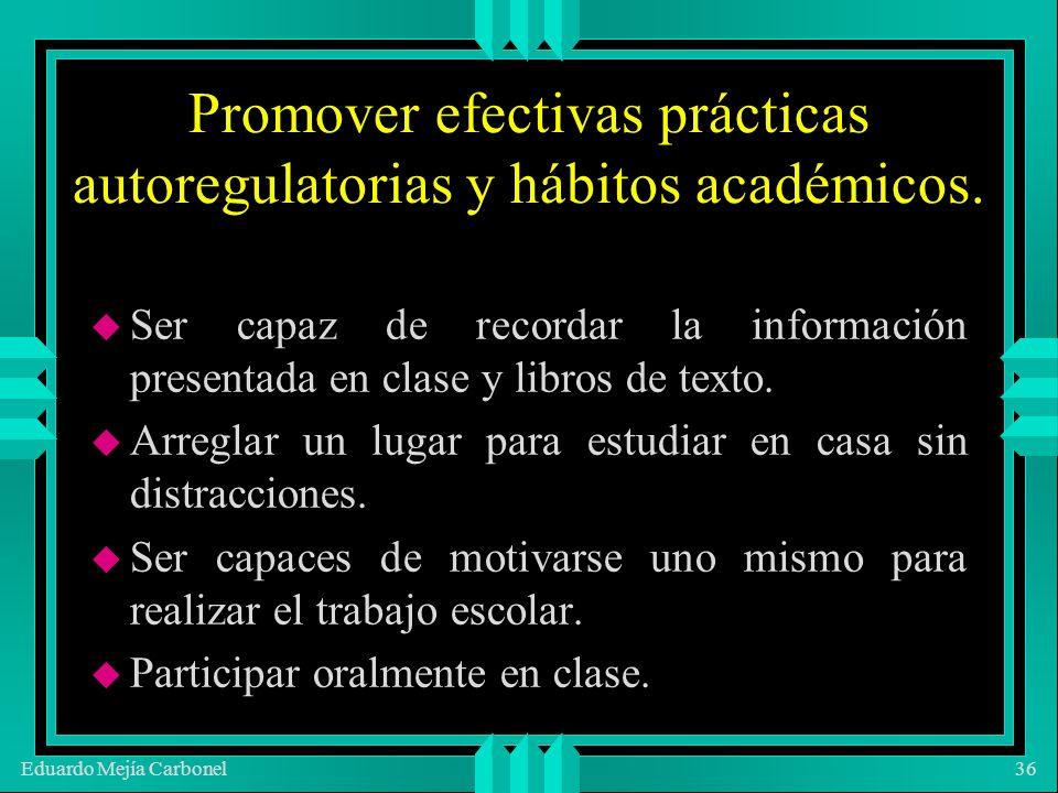 Eduardo Mejía Carbonel36 Promover efectivas prácticas autoregulatorias y hábitos académicos.