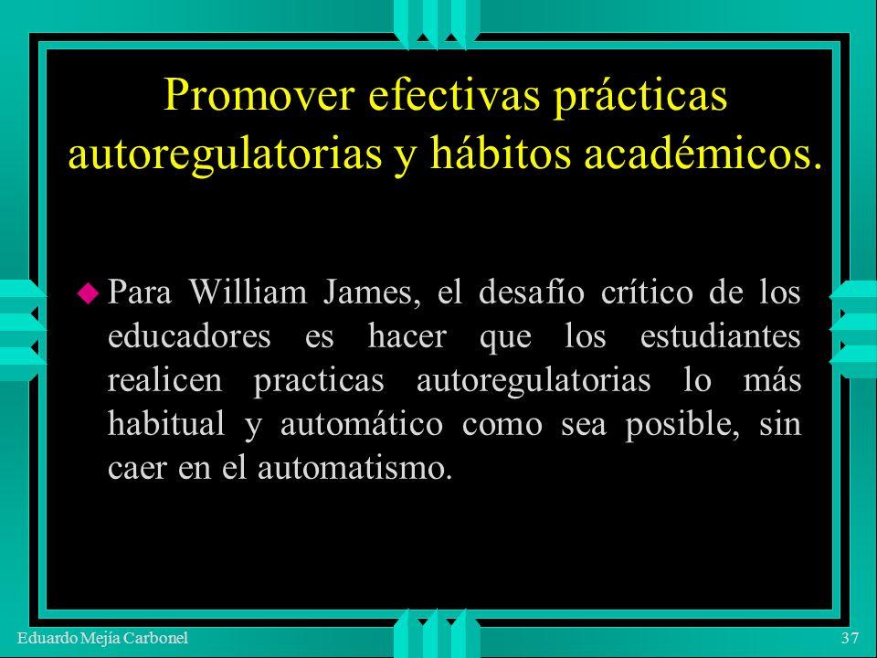 Eduardo Mejía Carbonel37 Promover efectivas prácticas autoregulatorias y hábitos académicos.
