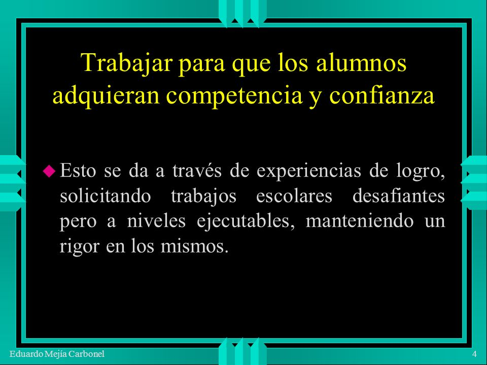 Eduardo Mejía Carbonel15 Dar retroinformación en forma privada puede engendrar atención, así como generar momentos importantes y memorables para el alumno.