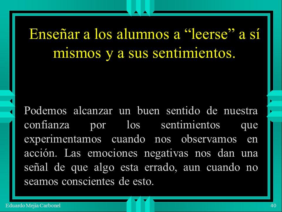 Eduardo Mejía Carbonel40 Enseñar a los alumnos a leerse a sí mismos y a sus sentimientos.