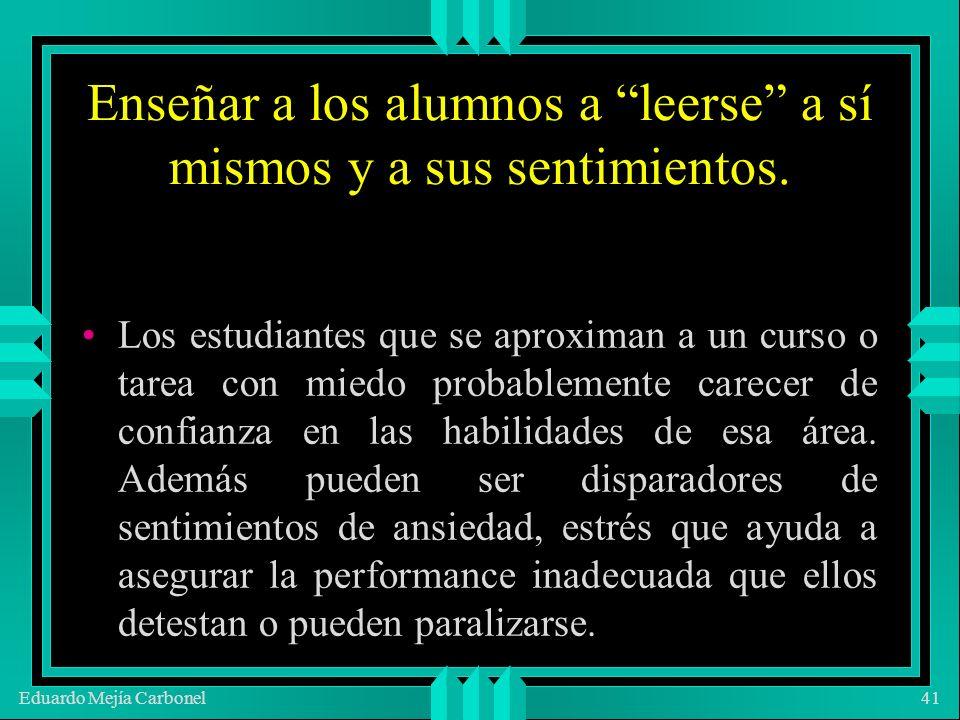Eduardo Mejía Carbonel41 Enseñar a los alumnos a leerse a sí mismos y a sus sentimientos.