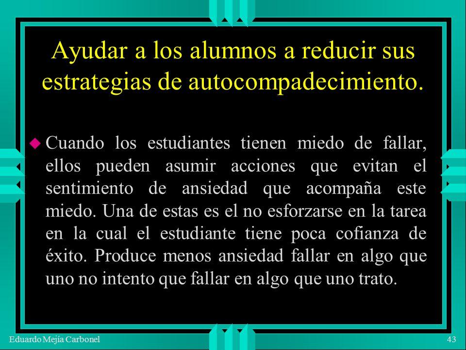 Eduardo Mejía Carbonel43 Ayudar a los alumnos a reducir sus estrategias de autocompadecimiento.