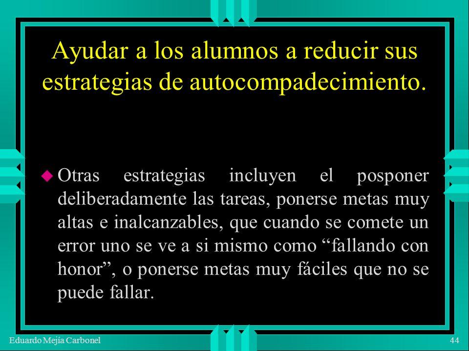 Eduardo Mejía Carbonel44 Ayudar a los alumnos a reducir sus estrategias de autocompadecimiento.