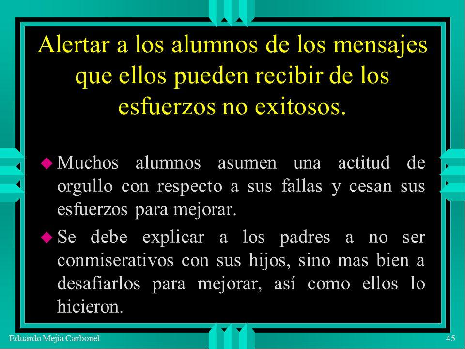Eduardo Mejía Carbonel45 Alertar a los alumnos de los mensajes que ellos pueden recibir de los esfuerzos no exitosos.