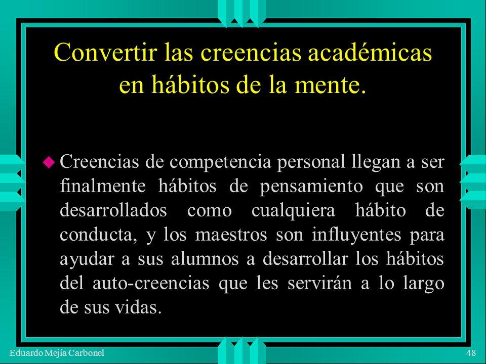 Eduardo Mejía Carbonel48 Convertir las creencias académicas en hábitos de la mente.