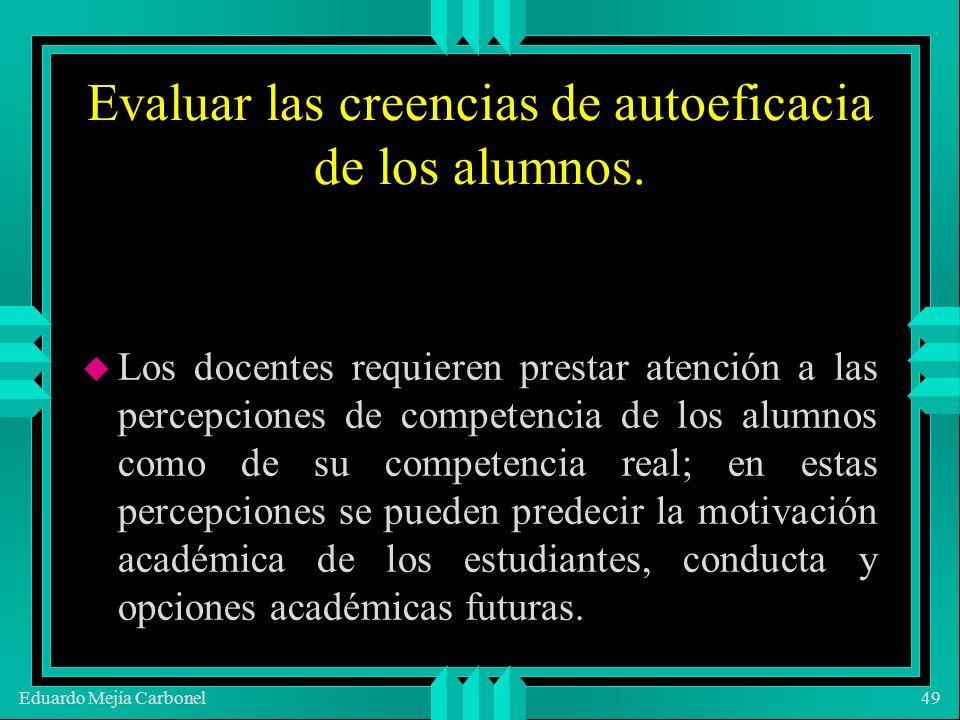 Eduardo Mejía Carbonel49 Evaluar las creencias de autoeficacia de los alumnos.