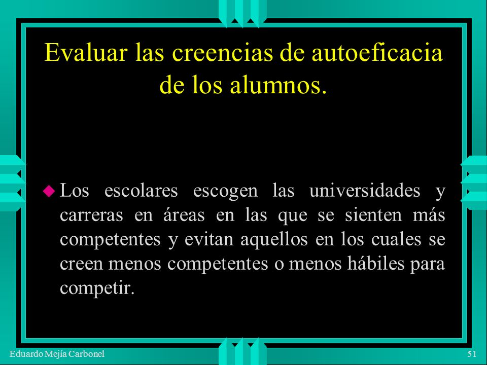 Eduardo Mejía Carbonel51 Evaluar las creencias de autoeficacia de los alumnos.