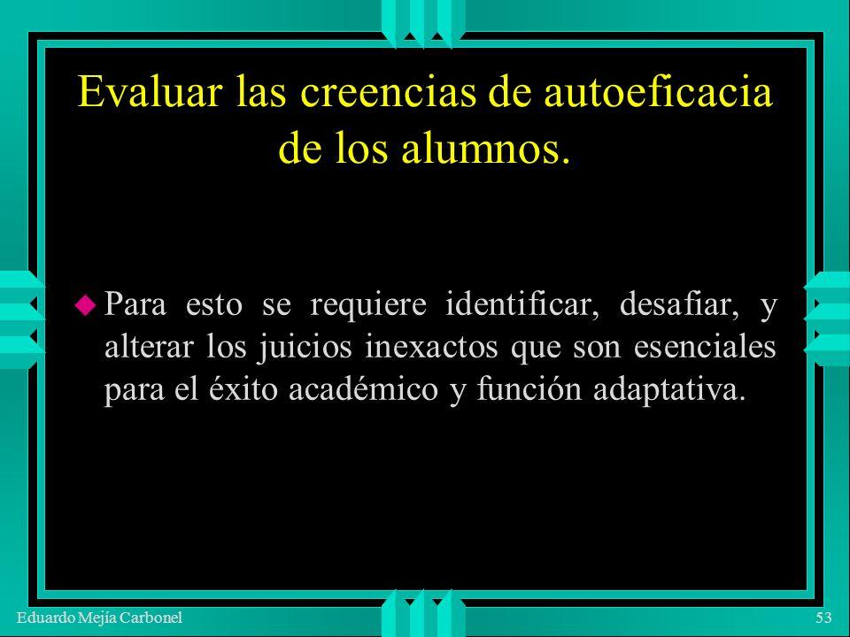 Eduardo Mejía Carbonel53 Evaluar las creencias de autoeficacia de los alumnos.