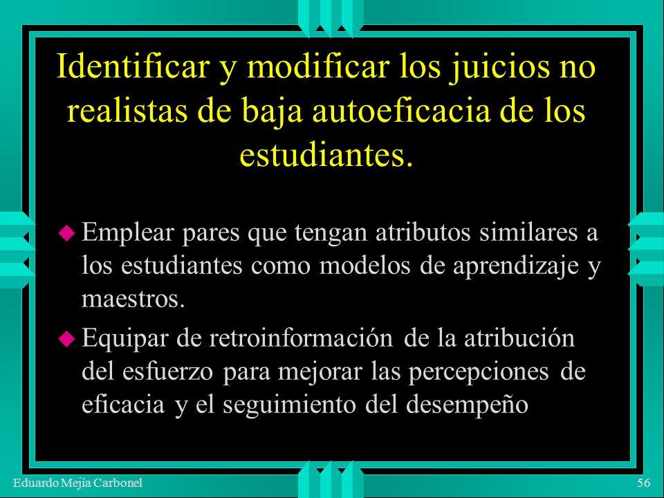 Eduardo Mejía Carbonel56 Identificar y modificar los juicios no realistas de baja autoeficacia de los estudiantes.