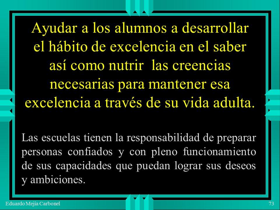 Eduardo Mejía Carbonel73 Ayudar a los alumnos a desarrollar el hábito de excelencia en el saber así como nutrir las creencias necesarias para mantener esa excelencia a través de su vida adulta.