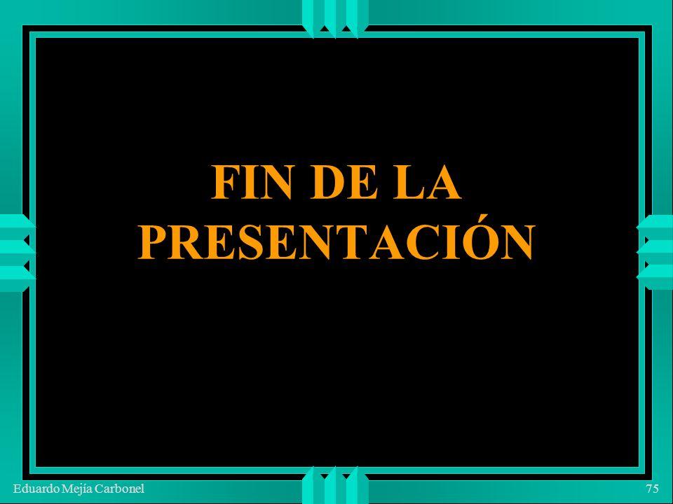 Eduardo Mejía Carbonel75 FIN DE LA PRESENTACIÓN