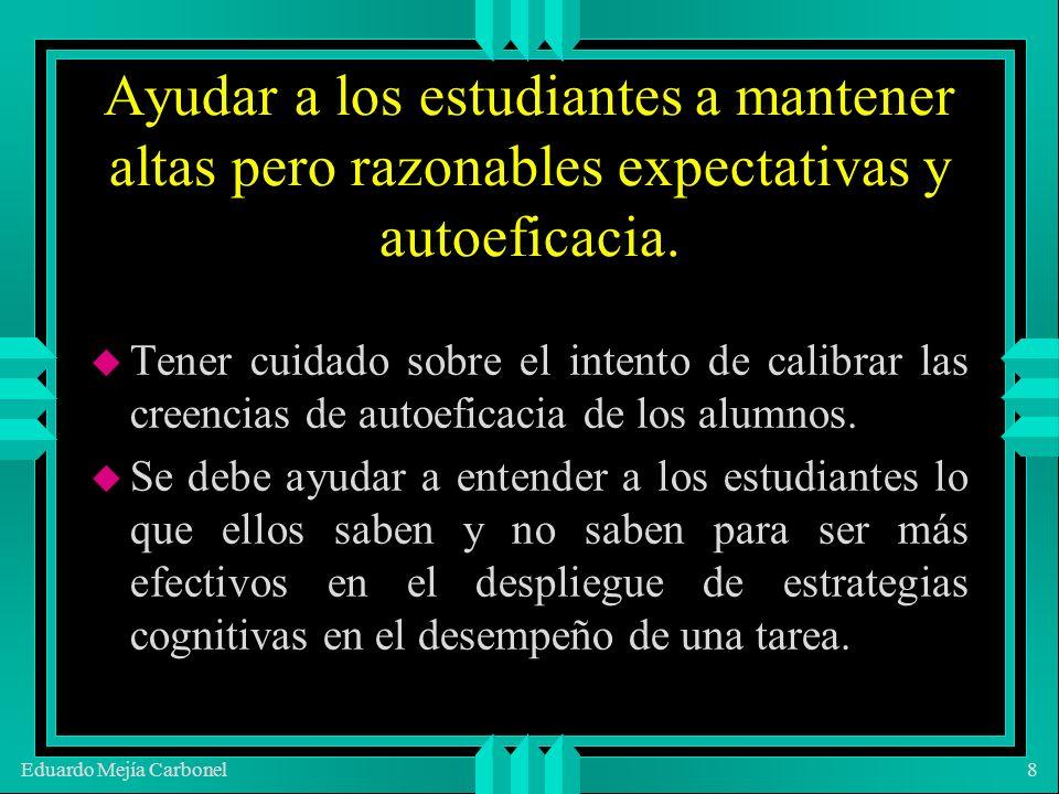 Eduardo Mejía Carbonel39 Dar oportunidades para que los alumnos generalicen sus creencias de autoeficacia.