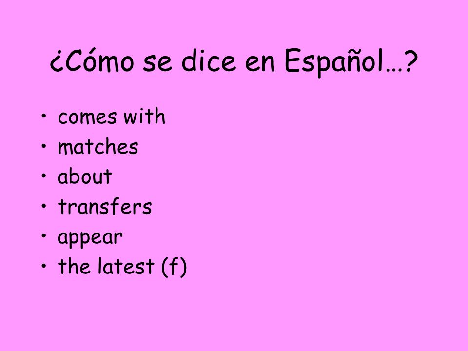 ¿Cómo se dice en Español… comes with matches about transfers appear the latest (f)