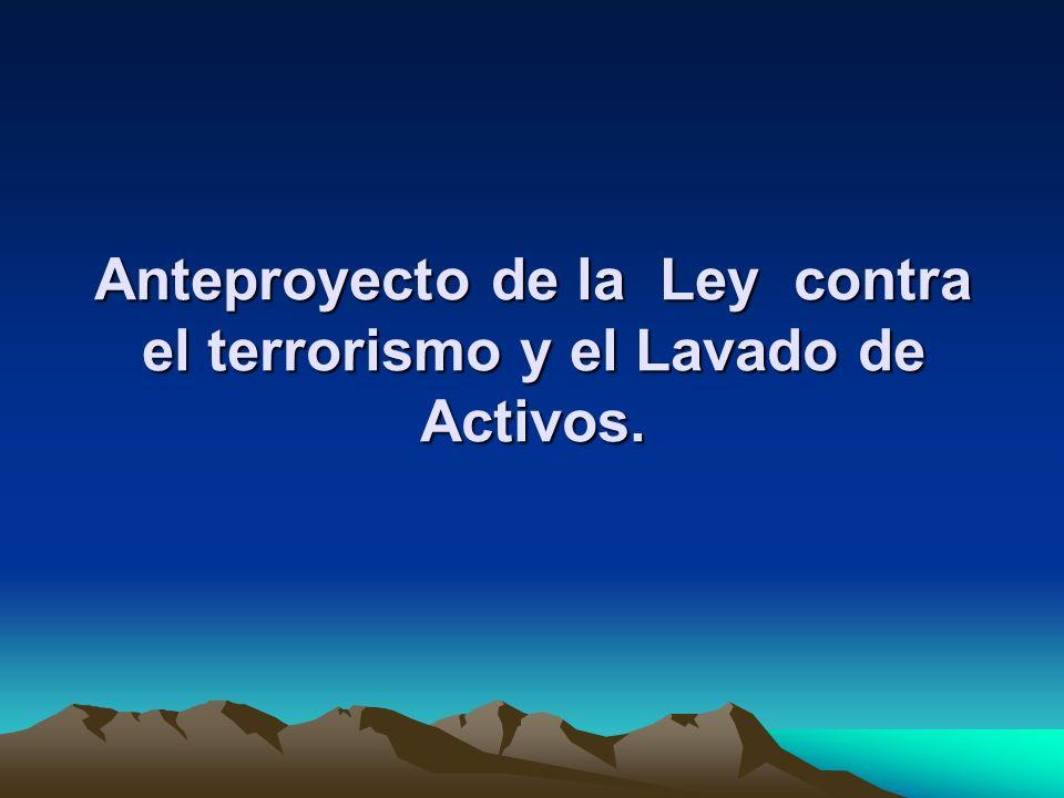Anteproyecto de la Ley contra el terrorismo y el Lavado de Activos.