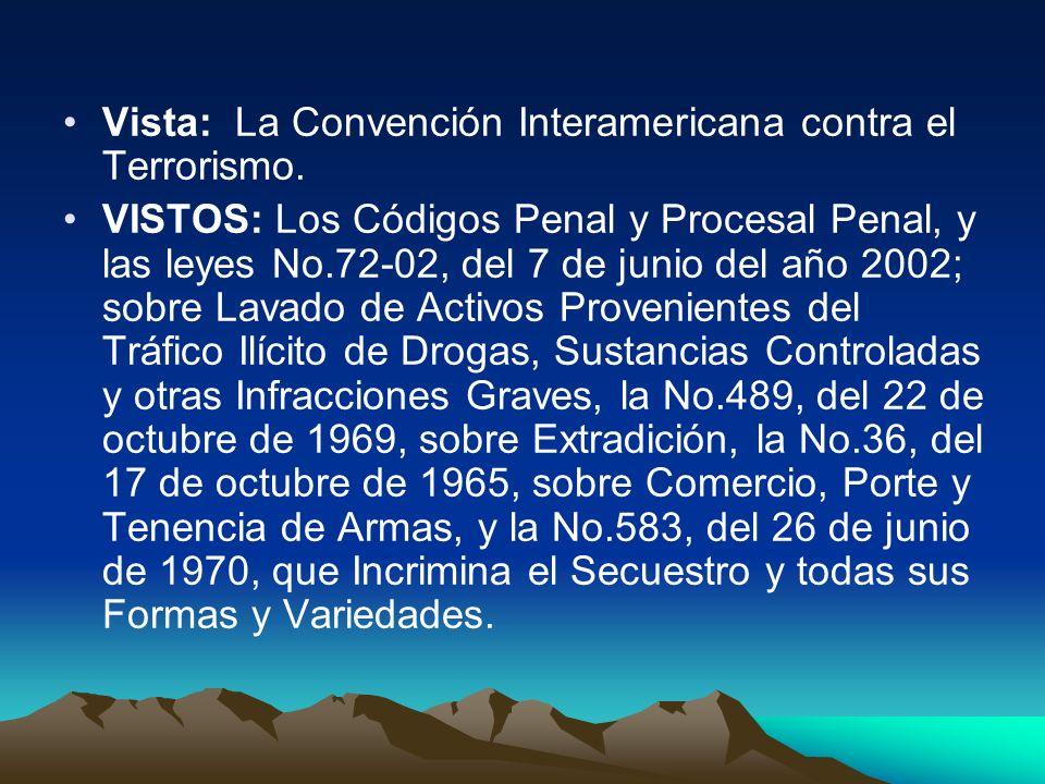 Vista: La Convención Interamericana contra el Terrorismo. VISTOS: Los Códigos Penal y Procesal Penal, y las leyes No.72-02, del 7 de junio del año 200