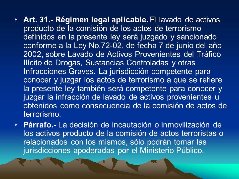 Art. 31.- Régimen legal aplicable. El lavado de activos producto de la comisión de los actos de terrorismo definidos en la presente ley será juzgado y