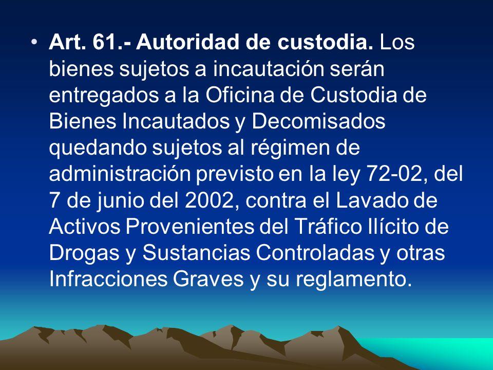 Art. 61.- Autoridad de custodia. Los bienes sujetos a incautación serán entregados a la Oficina de Custodia de Bienes Incautados y Decomisados quedand