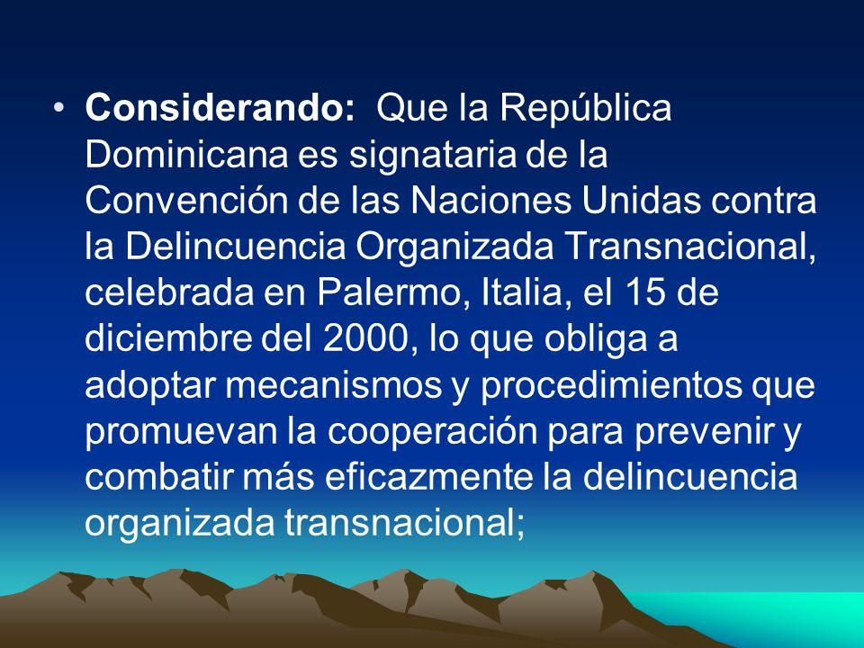 Considerando: Que la República Dominicana es signataria de la Convención de las Naciones Unidas contra la Delincuencia Organizada Transnacional, celeb