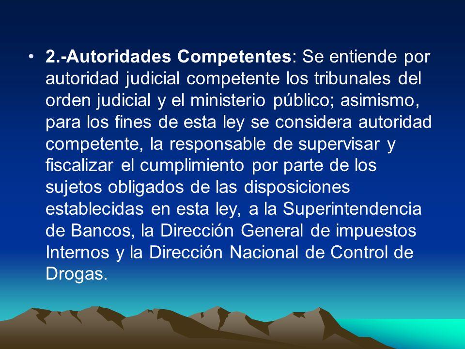 2.-Autoridades Competentes: Se entiende por autoridad judicial competente los tribunales del orden judicial y el ministerio público; asimismo, para lo