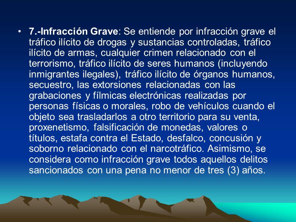 7.-Infracción Grave: Se entiende por infracción grave el tráfico ilícito de drogas y sustancias controladas, tráfico ilícito de armas, cualquier crime