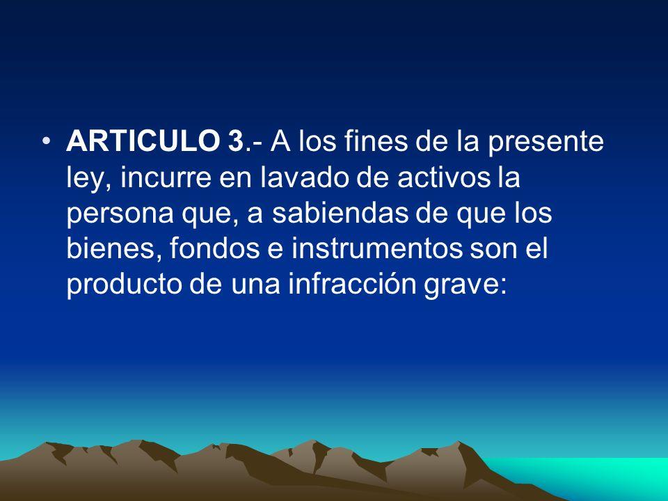 ARTICULO 3.- A los fines de la presente ley, incurre en lavado de activos la persona que, a sabiendas de que los bienes, fondos e instrumentos son el