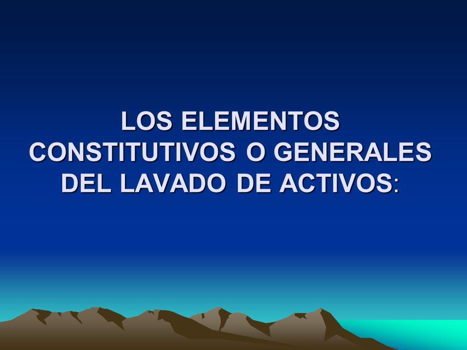 LOS ELEMENTOS CONSTITUTIVOS O GENERALES DEL LAVADO DE ACTIVOS:
