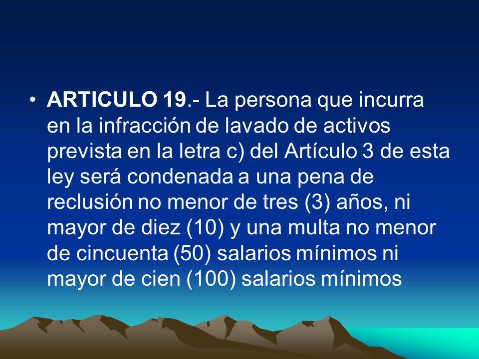 ARTICULO 19.- La persona que incurra en la infracción de lavado de activos prevista en la letra c) del Artículo 3 de esta ley será condenada a una pen