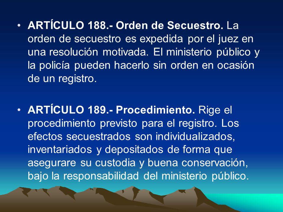 ARTÍCULO 188.- Orden de Secuestro. La orden de secuestro es expedida por el juez en una resolución motivada. El ministerio público y la policía pueden