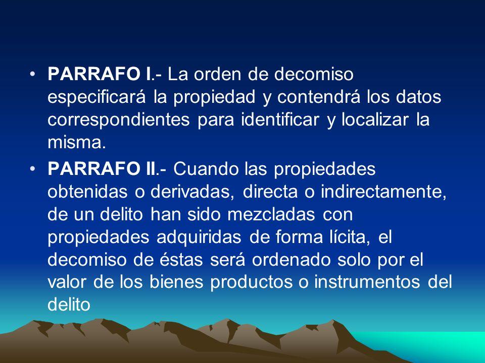 PARRAFO I.- La orden de decomiso especificará la propiedad y contendrá los datos correspondientes para identificar y localizar la misma. PARRAFO II.-