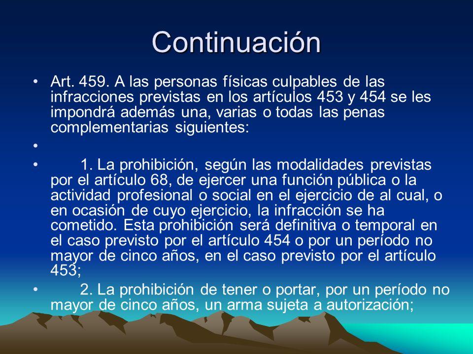 Continuación Art. 459. A las personas físicas culpables de las infracciones previstas en los artículos 453 y 454 se les impondrá además una, varias o